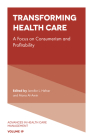 Transforming Healthcare: A Focus on Consumerism and Profitability (Advances in Health Care Management #19) Cover Image