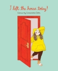 I Left the House Today!: Comics by Cassandra Calin Cover Image