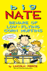 Big Nate: Beware of Low-Flying Corn Muffins Cover Image