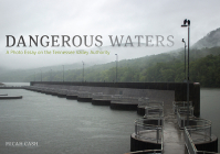 Dangerous Waters: A Photo Essay on the Tennessee Valley Authority Cover Image