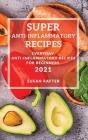 Super Anti-Inflammatory Recipes 2021: Everyday Anti-Inflammatory Recipes for Beginners Cover Image