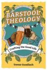 Barstool Theology: Crafting the Good Life Cover Image
