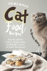 Homemade Cat Food Recipes: Enjoy this Collection of Easy-to-Prepare Healthy and Tasty Raw Cooked Cat Food Treat Recipes! Cover Image