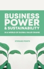 Business, Power and Sustainability in a World of Global Value Chains Cover Image