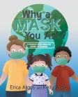 Why a Mask You Ask?: A Children's Book about the COVID-19 Pandemic Cover Image
