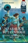 No Armour But Courage: Colonel Sir George Lisle 1615-1648 (Century of the Soldier #11) Cover Image