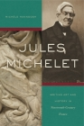 Jules Michelet: Writing Art and History in Nineteenth-Century France Cover Image