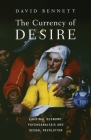 The Currency of Desire: Libidinal Economy, Psychoanalysis and Sexual Revolution Cover Image