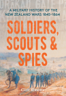 Soldiers, Scouts and Spies: A military history of the New Zealand Wars 1845–1864 Cover Image