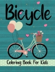 Bicycle Coloring Book For Kids: Fun Designs For Boys And Girls - Perfect For Young Children Preschool Elementary Toddlers That Like Bikes Cover Image