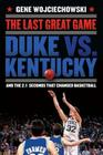 The Last Great Game: Duke vs. Kentucky and the 2.1 Seconds That Changed Basketball Cover Image