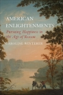 American Enlightenments: Pursuing Happiness in the Age of Reason Cover Image