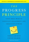 The Progress Principle: Using Small Wins to Ignite Joy, Engagement, and Creativity at Work Cover Image