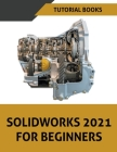 Solidworks 2021 For Beginners Cover Image