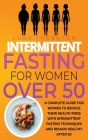 Intermittent Fasting for Women Over 50: A complete guide for women to reduce their health risks with intermittent fasting techniques and remain health Cover Image