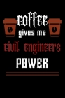 COFFEE gives me civil engineers power: College ruled Notebook: Jotter, Journal, Planner, Composition, Ruled Note book, Stationery Supplies, Home Stati Cover Image