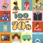 First 100 Words From the 70s (Highchair U): (Pop Culture Books for Kids, History Board Books for Kids, Educational Board Books) (Highchair U ) Cover Image
