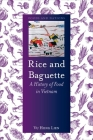 Rice and Baguette: A History of Food in Vietnam (Foods and Nations) Cover Image