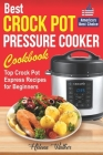 Best Crock Pot Pressure Cooker Cookbook: Top Crock Pot Express Recipes for Beginners. Multi Cooker Cookbook for Healthy and Easy Meals. Cover Image