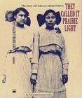 They Called It Prairie Light: The Story of Chilocco Indian School (North American Indian Prose Award) Cover Image