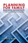 Planning For Family Business Transition: A Practical Guide to Financial Health and Family Wealth Cover Image