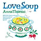 Love Soup: 160 All-New Vegetarian Recipes from the Author of The Vegetarian Epicure Cover Image