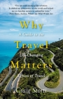 Why Travel Matters: A Guide to the Life-Changing Effects of Travel Cover Image