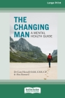 The Changing Man: A Mental Health Guide (16pt Large Print Edition) Cover Image
