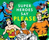 Super Heroes Say Please! (DC Super Heroes) Cover Image