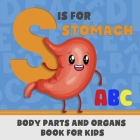 S is for Stomach: ABC's For Future Doctor, Physician or Nurse: Alphabet Book (Baby Book, Children's Book, Toddler Book, Kids Book, presc Cover Image