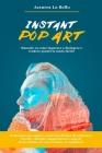 Instant Pop Art: Manuale su come imparare a disegnare, dipingere e vendere quadri Pop Art in modo facile! Cover Image