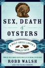 Sex, Death & Oysters: A Half-Shell Lover's World Tour Cover Image
