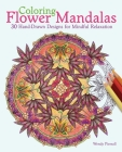 Coloring Flower Mandalas: 30 Hand-Drawn Designs for Mindful Relaxation Cover Image