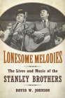 Lonesome Melodies: The Lives and Music of the Stanley Brothers (American Made Music) Cover Image