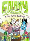 A Galactic Easter! (Galaxy Zack #7) Cover Image
