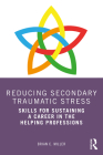 Reducing Secondary Traumatic Stress: Skills for Sustaining a Career in the Helping Professions Cover Image
