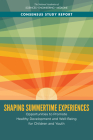Shaping Summertime Experiences: Opportunities to Promote Healthy Development and Well-Being for Children and Youth Cover Image