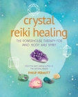 Crystal Reiki Healing: The powerhouse therapy for mind, body, and spirit Cover Image