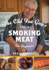 The Old Fat Guy's Guide to Smoking Meat for Beginners Cover Image