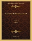 Honor To The Illustrious Dead: A Lecture (1857) Cover Image