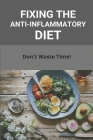 Fixing The Anti-Inflammatory Diet: Don't Waste Time!: The Anti-Inflammatory Diet Cookbook Cover Image