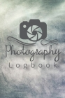 Photography Logbook: Photographer Field Notes, Notebook For Tracking Photo Shoots, Camera Settings, Lighting, Location, Photo Techniques Cover Image
