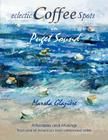 Eclectic Coffee Spots in Puget Sound: Paintings, Photographs, Musings, Recipes Cover Image