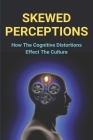 Skewed Perceptions: How The Cognitive Distortions Effect The Culture: Negative Self-Talk Cover Image