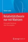 Relativitätstheorie Nur Mit Matrizen: Eine Exakte Herleitung Ohne Tensoralgebra Cover Image