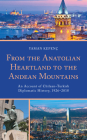 From the Anatolian Heartland to the Andean Mountains: An Account of Chilean-Turkish Diplomatic History, 1926-2018 Cover Image
