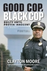 Good Cop, Black Cop: Guilty Until Proven Innocent (A Memoir) Cover Image
