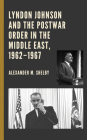 Lyndon Johnson and the Postwar Order in the Middle East, 1962-1967 Cover Image