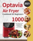 Optavia Air Fryer Cookbook for Beginners 2021: 1000-Day Tasty & Healthy Lean and Green Recipes with Fuelings Hacks Meal to Eat Well and Keep the Weigh Cover Image