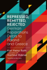 Repressed, Remitted, Rejected: German Reparations Debts to Poland and Greece Cover Image